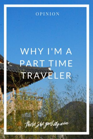 What kind of traveler would you call yourself? I'm definitely a part time traveler partly from circumstance and from choice. Here I lay out my reasoning.