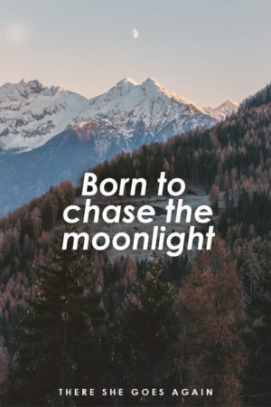 Born to chase the moonlight - travel quote