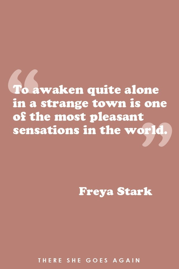 To awaken quite alone in a strange town is one of the most pleasant sensations in the world. - Frey Stark, travel quote