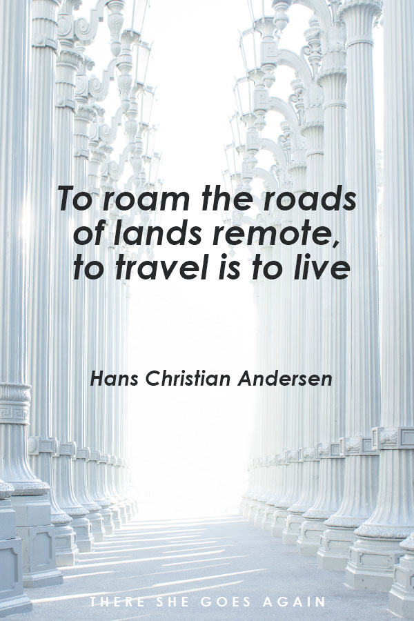 To roam the roads of lands remote, to travel is to live. - Hans Christian Andersen, travel quote