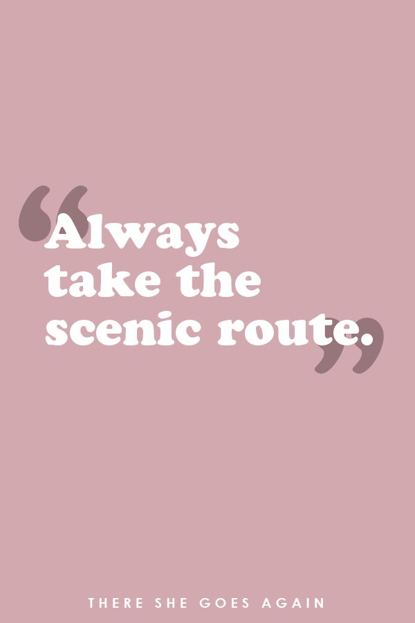 Always take the scenic route - travel quote
